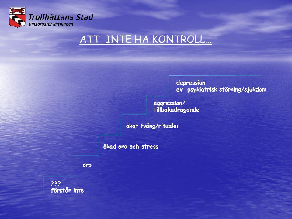 ATT INTE HA KONTROLL… ??? förstår inte oro ökad oro och stress ökat tvång/ritualer aggression/ tillbakadragande depression ev psykiatrisk störning/sju