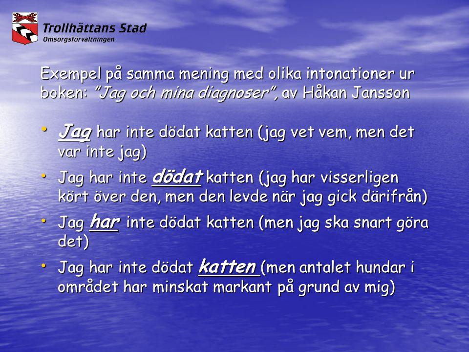 """Exempel på samma mening med olika intonationer ur boken: """"Jag och mina diagnoser"""", av Håkan Jansson • Jag har inte dödat katten (jag vet vem, men det"""