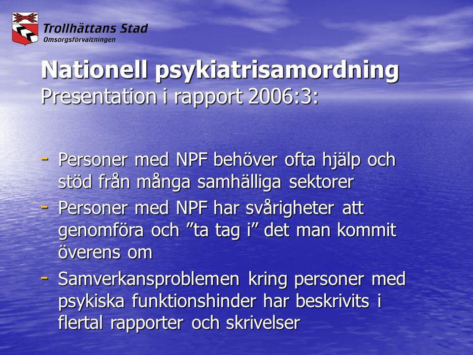 Nationell psykiatrisamordning Presentation i rapport 2006:3: - Personer med NPF behöver ofta hjälp och stöd från många samhälliga sektorer - Personer