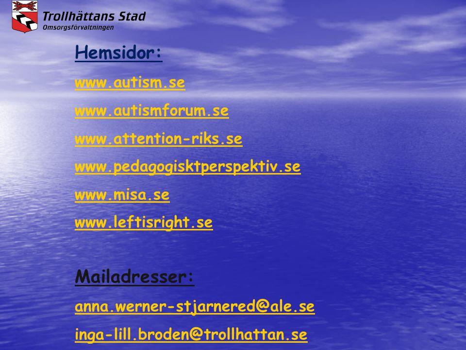 Hemsidor: www.autism.se www.autismforum.se www.attention-riks.se www.pedagogisktperspektiv.se www.misa.se www.leftisright.se Mailadresser: anna.werner