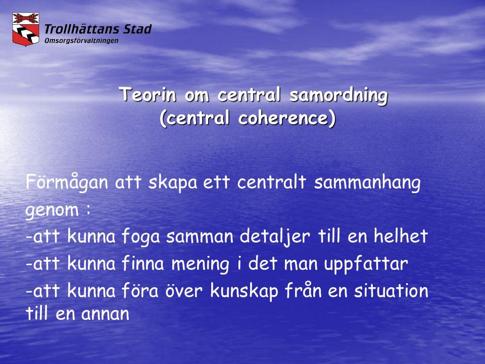 Teorin om central samordning (central coherence) Teorin om central samordning (central coherence) Förmågan att skapa ett centralt sammanhang genom : -