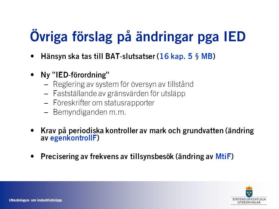 """Utredningen om industriutsläpp Övriga förslag på ändringar pga IED • Hänsyn ska tas till BAT-slutsatser (16 kap. 5 § MB) • Ny """"IED-förordning"""" –Regler"""