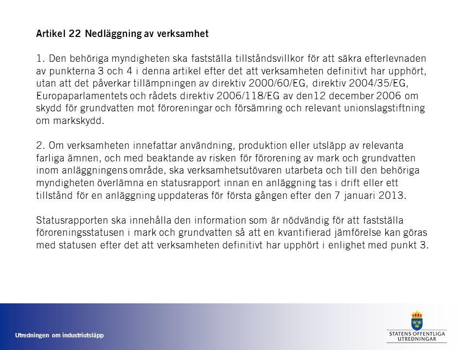 Utredningen om industriutsläpp Artikel 22 Nedläggning av verksamhet 1. Den behöriga myndigheten ska fastställa tillståndsvillkor för att säkra efterle