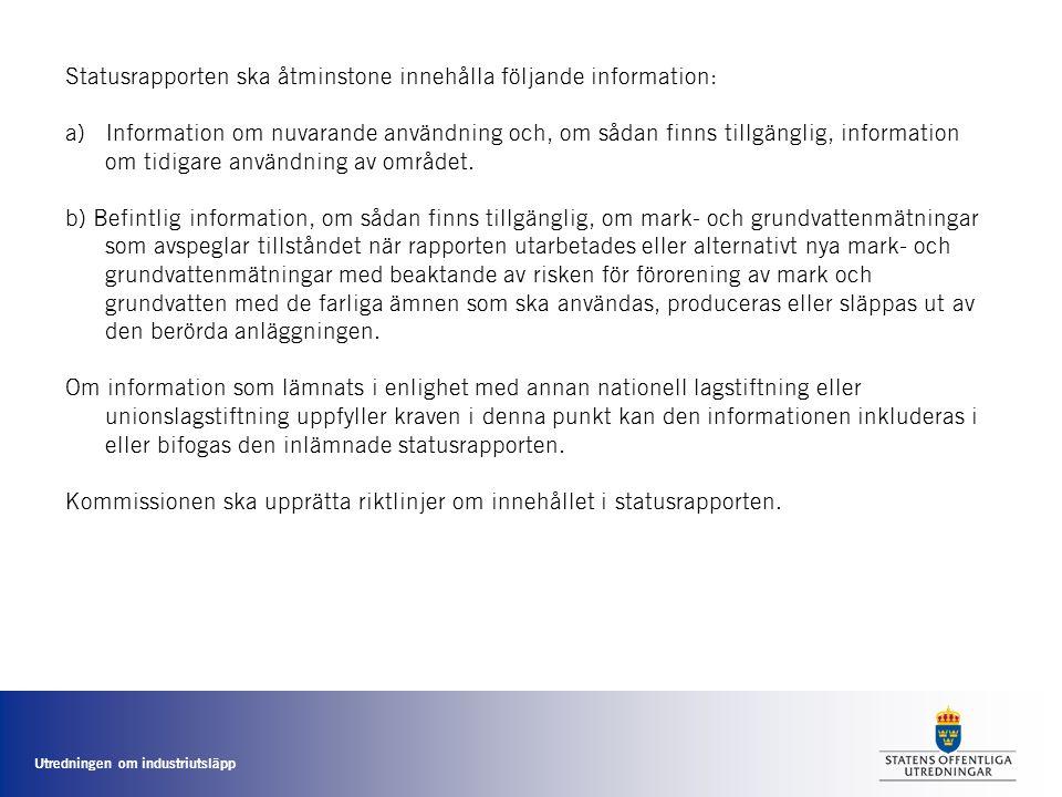 Utredningen om industriutsläpp Statusrapporten ska åtminstone innehålla följande information: a)Information om nuvarande användning och, om sådan finn