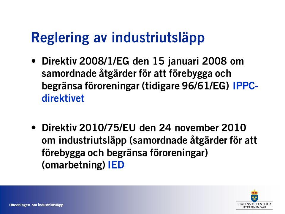 Utredningen om industriutsläpp Reglering av industriutsläpp • Direktiv 2008/1/EG den 15 januari 2008 om samordnade åtgärder för att förebygga och begr