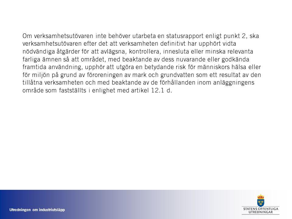 Utredningen om industriutsläpp Om verksamhetsutövaren inte behöver utarbeta en statusrapport enligt punkt 2, ska verksamhetsutövaren efter det att ver
