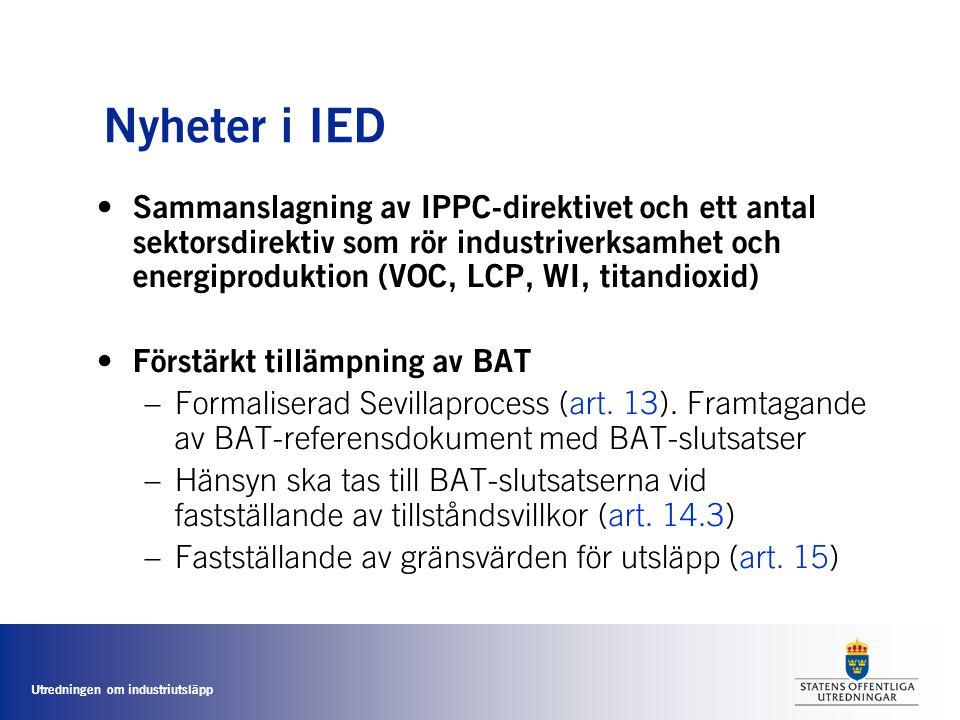 Utredningen om industriutsläpp Nyheter i IED • Sammanslagning av IPPC-direktivet och ett antal sektorsdirektiv som rör industriverksamhet och energipr