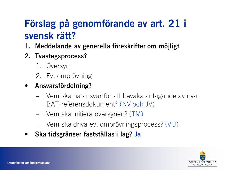 Utredningen om industriutsläpp Förslag på genomförande av art. 21 i svensk rätt? 1.Meddelande av generella föreskrifter om möjligt 2.Tvåstegsprocess?