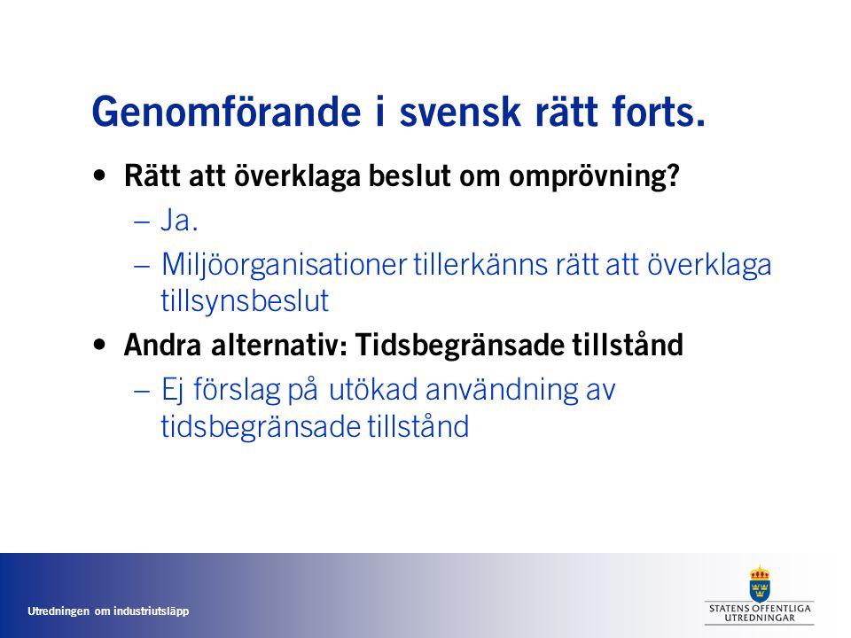Utredningen om industriutsläpp Genomförande i svensk rätt forts. • Rätt att överklaga beslut om omprövning? –Ja. –Miljöorganisationer tillerkänns rätt
