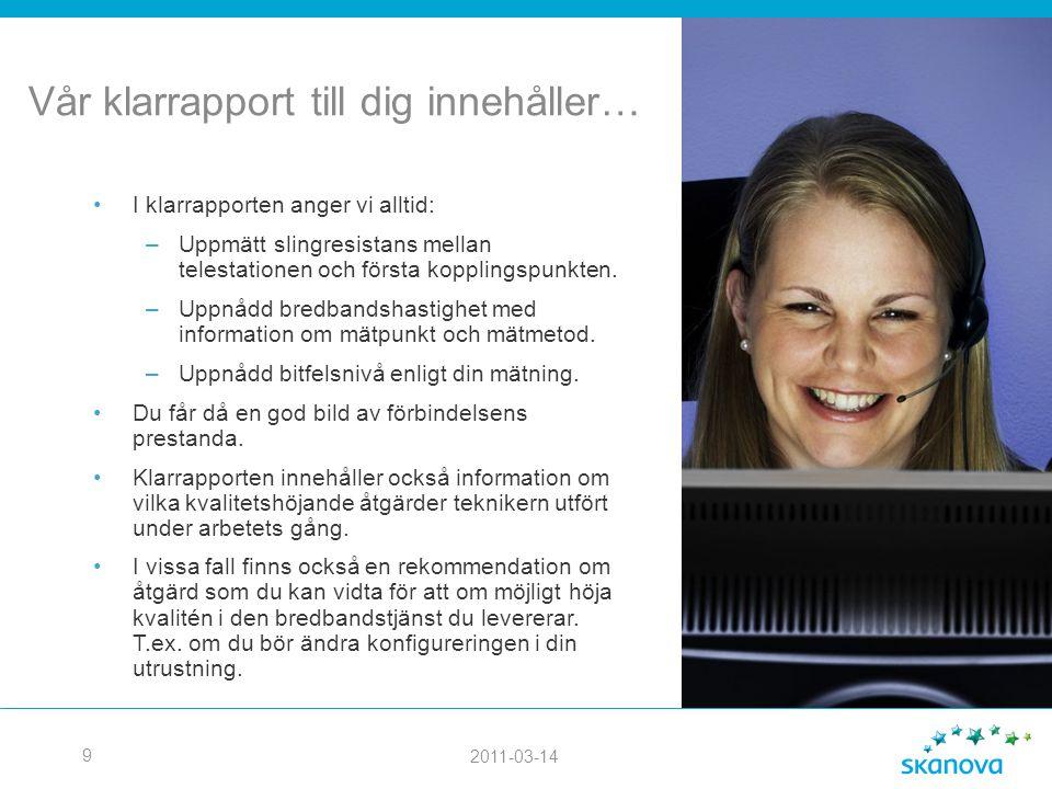 2011-03-14 9 Vår klarrapport till dig innehåller… Arbetsmaterial •I klarrapporten anger vi alltid: –Uppmätt slingresistans mellan telestationen och fö