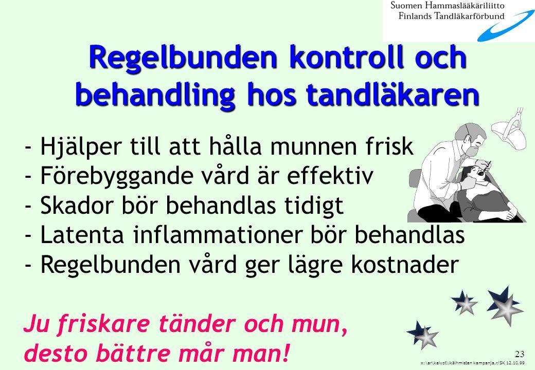 23 x:\ar\kalvot\ikäihmisten kampanja,r/SK 12.10.99 - Hjälper till att hålla munnen frisk - Förebyggande vård är effektiv - Skador bör behandlas tidigt