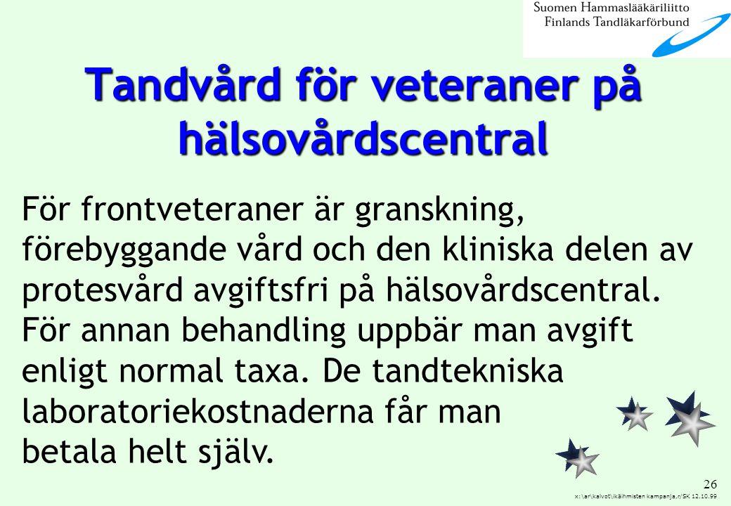 26 x:\ar\kalvot\ikäihmisten kampanja,r/SK 12.10.99 För frontveteraner är granskning, förebyggande vård och den kliniska delen av protesvård avgiftsfri