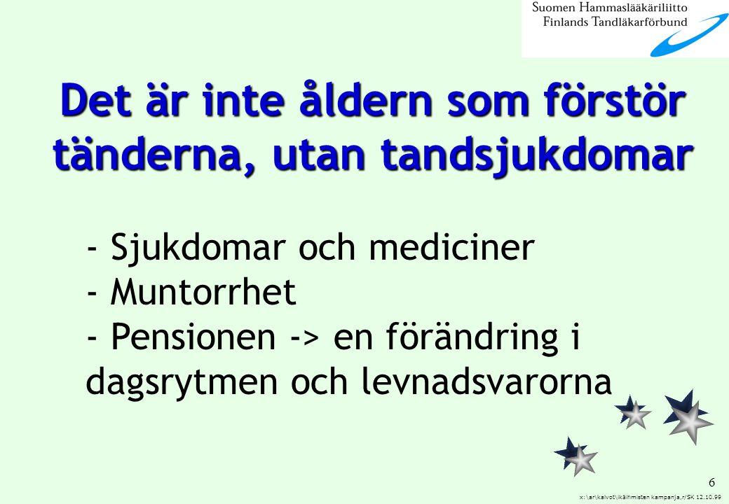 6 x:\ar\kalvot\ikäihmisten kampanja,r/SK 12.10.99 - Sjukdomar och mediciner - Muntorrhet - Pensionen -> en förändring i dagsrytmen och levnadsvarorna