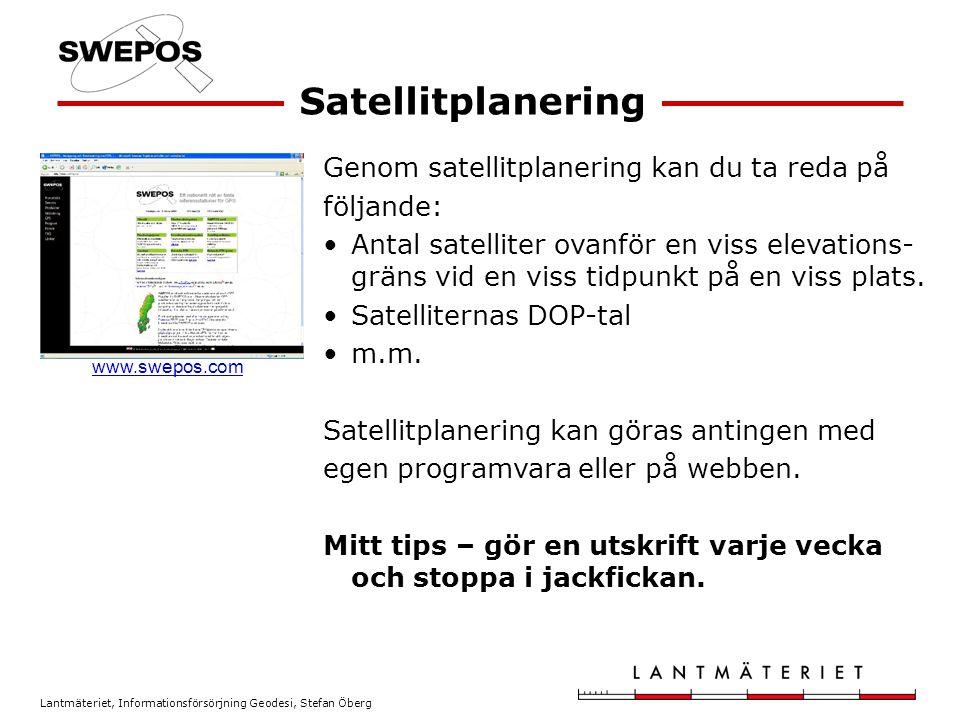 Lantmäteriet, Informationsförsörjning Geodesi, Stefan Öberg Betydelsen av satellitplanering Lågt DOP Högt DOP Precis som vid fri stationsetablering med total- station är antalet bakåtobjekt (satelliter) och deras geometriska spridning viktigt för att få ett bra och tillförlitligt resultat.