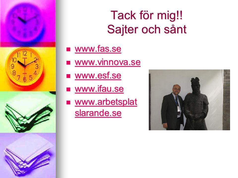 Tack för mig!! Sajter och sånt  www.fas.se www.fas.se  www.vinnova.se www.vinnova.se  www.esf.se www.esf.se  www.ifau.se www.ifau.se  www.arbetsp