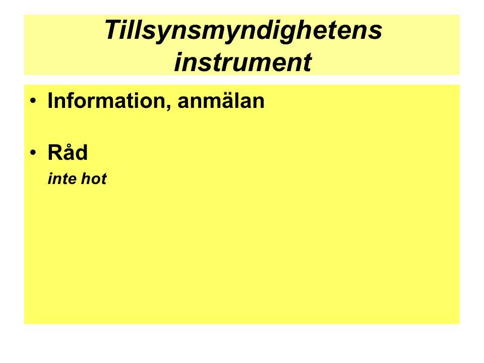 Tillsynsmyndighetens instrument •Information, anmälan •Råd inte hot