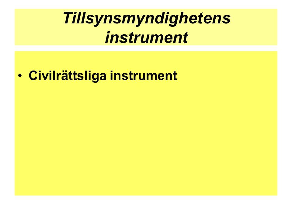 Tillsynsmyndighetens instrument •Civilrättsliga instrument