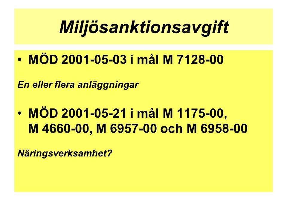 Miljösanktionsavgift •MÖD 2001-05-03 i mål M 7128-00 En eller flera anläggningar •MÖD 2001-05-21 i mål M 1175-00, M 4660-00, M 6957-00 och M 6958-00 N