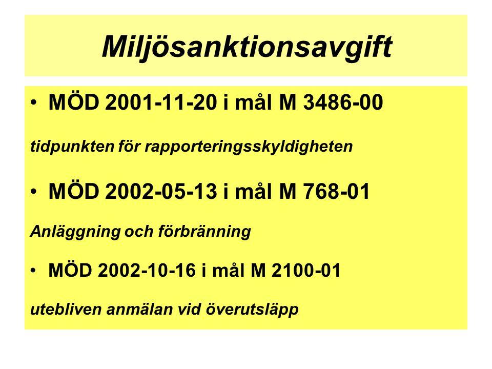 Miljösanktionsavgift •MÖD 2001-11-20 i mål M 3486-00 tidpunkten för rapporteringsskyldigheten •MÖD 2002-05-13 i mål M 768-01 Anläggning och förbrännin