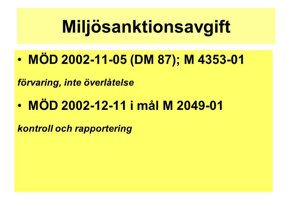Miljösanktionsavgift •MÖD 2002-11-05 (DM 87); M 4353-01 förvaring, inte överlåtelse •MÖD 2002-12-11 i mål M 2049-01 kontroll och rapportering
