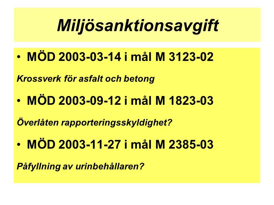 Miljösanktionsavgift •MÖD 2003-03-14 i mål M 3123-02 Krossverk för asfalt och betong •MÖD 2003-09-12 i mål M 1823-03 Överlåten rapporteringsskyldighet