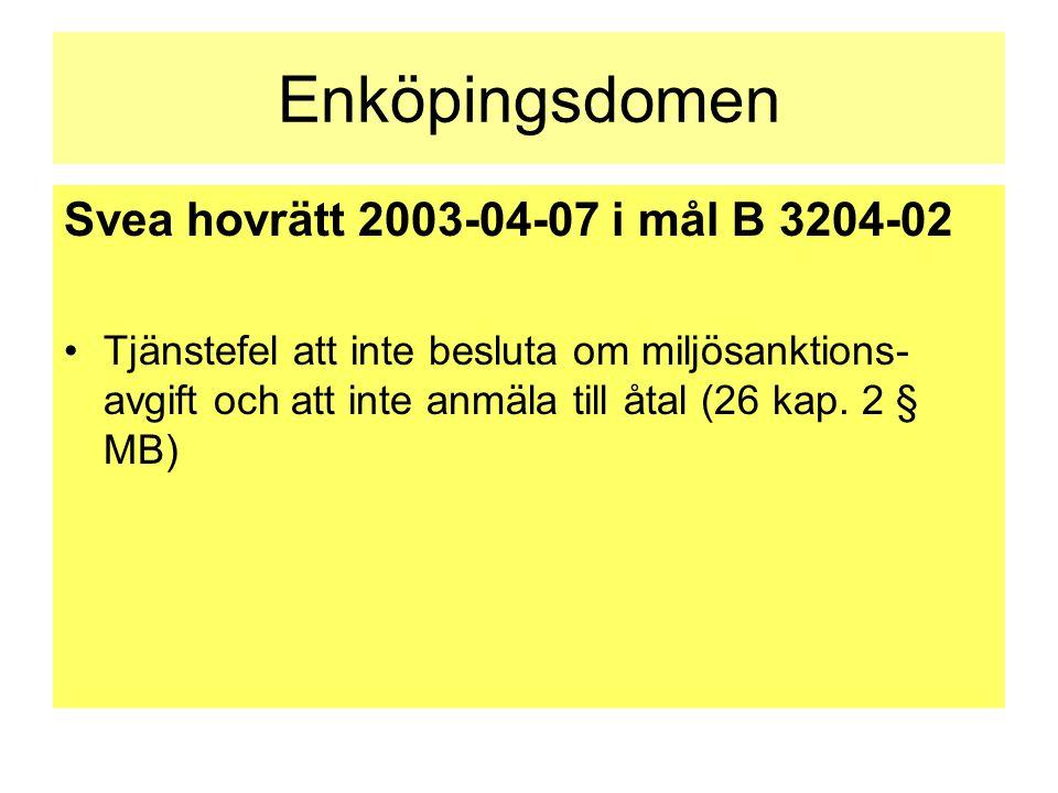 Enköpingsdomen Svea hovrätt 2003-04-07 i mål B 3204-02 •Tjänstefel att inte besluta om miljösanktions- avgift och att inte anmäla till åtal (26 kap. 2