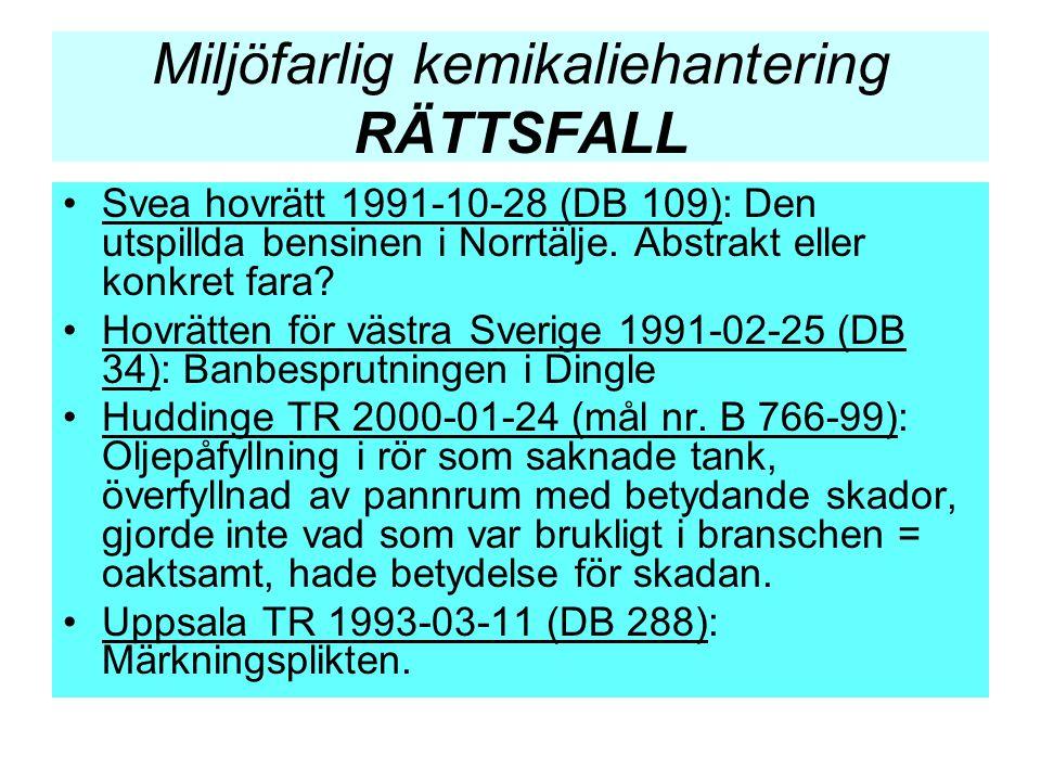 Miljöfarlig kemikaliehantering RÄTTSFALL •Svea hovrätt 1991-10-28 (DB 109): Den utspillda bensinen i Norrtälje. Abstrakt eller konkret fara? •Hovrätte