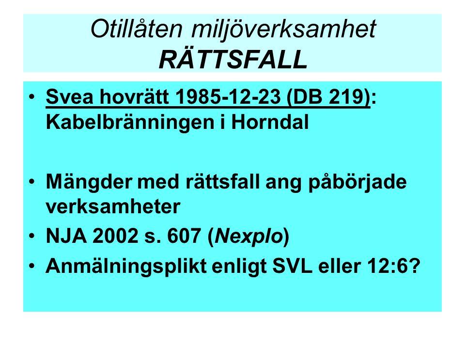 Otillåten miljöverksamhet RÄTTSFALL •Svea hovrätt 1985-12-23 (DB 219): Kabelbränningen i Horndal •Mängder med rättsfall ang påbörjade verksamheter •NJ
