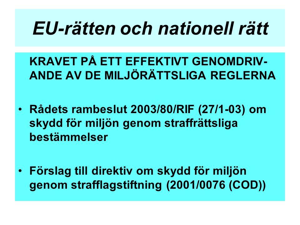 EU-rätten och nationell rätt KRAVET PÅ ETT EFFEKTIVT GENOMDRIV- ANDE AV DE MILJÖRÄTTSLIGA REGLERNA •Rådets rambeslut 2003/80/RIF (27/1-03) om skydd fö
