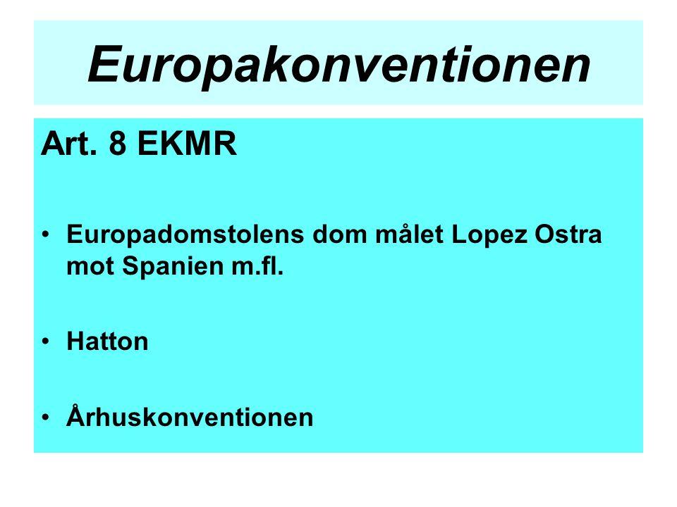 Europakonventionen Art. 8 EKMR •Europadomstolens dom målet Lopez Ostra mot Spanien m.fl. •Hatton •Århuskonventionen