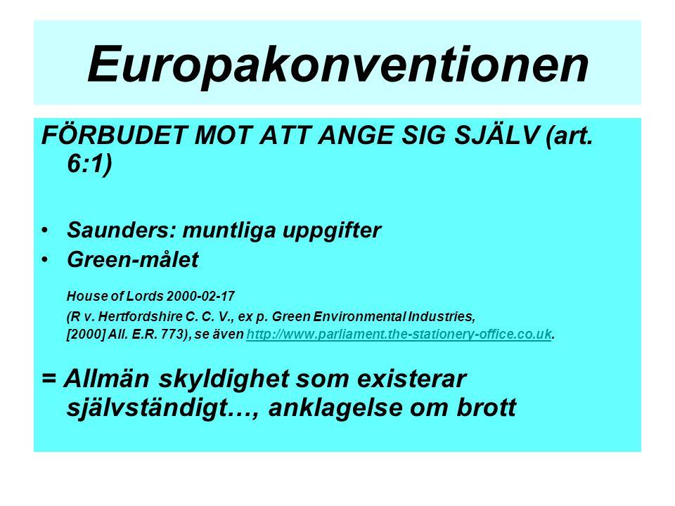 Europakonventionen FÖRBUDET MOT ATT ANGE SIG SJÄLV (art. 6:1) •Saunders: muntliga uppgifter •Green-målet House of Lords 2000-02-17 (R v. Hertfordshire