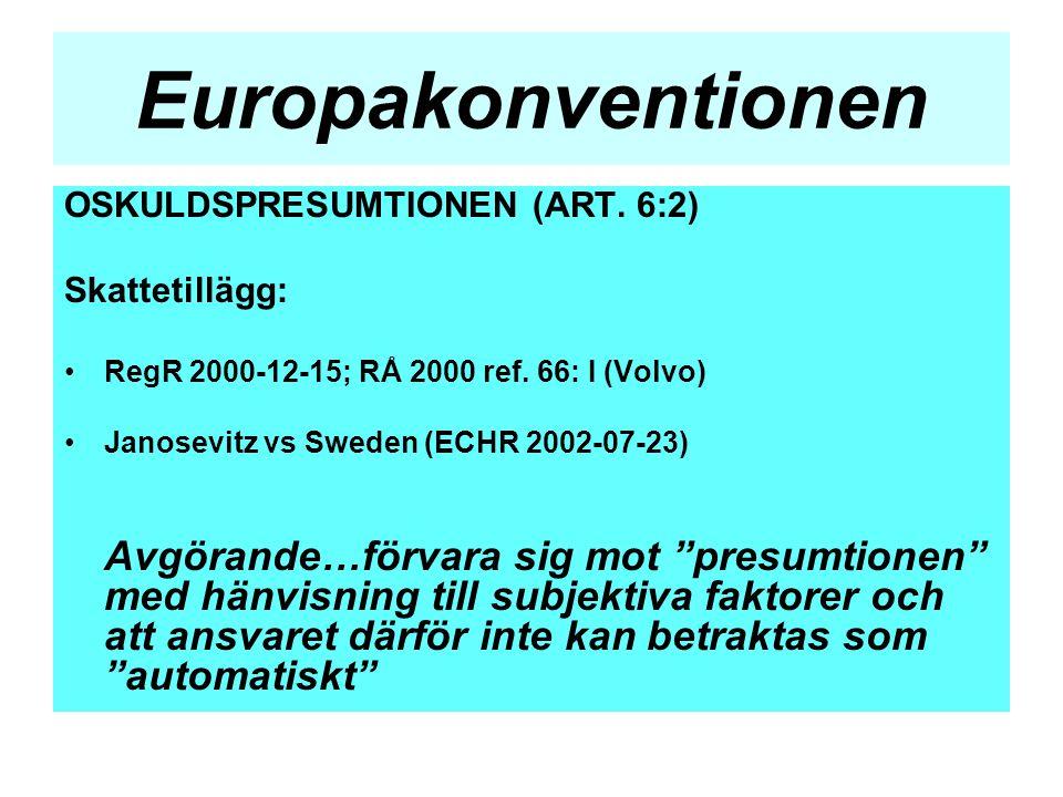 Europakonventionen OSKULDSPRESUMTIONEN (ART. 6:2) Skattetillägg: •RegR 2000-12-15; RÅ 2000 ref. 66: I (Volvo) •Janosevitz vs Sweden (ECHR 2002-07-23)