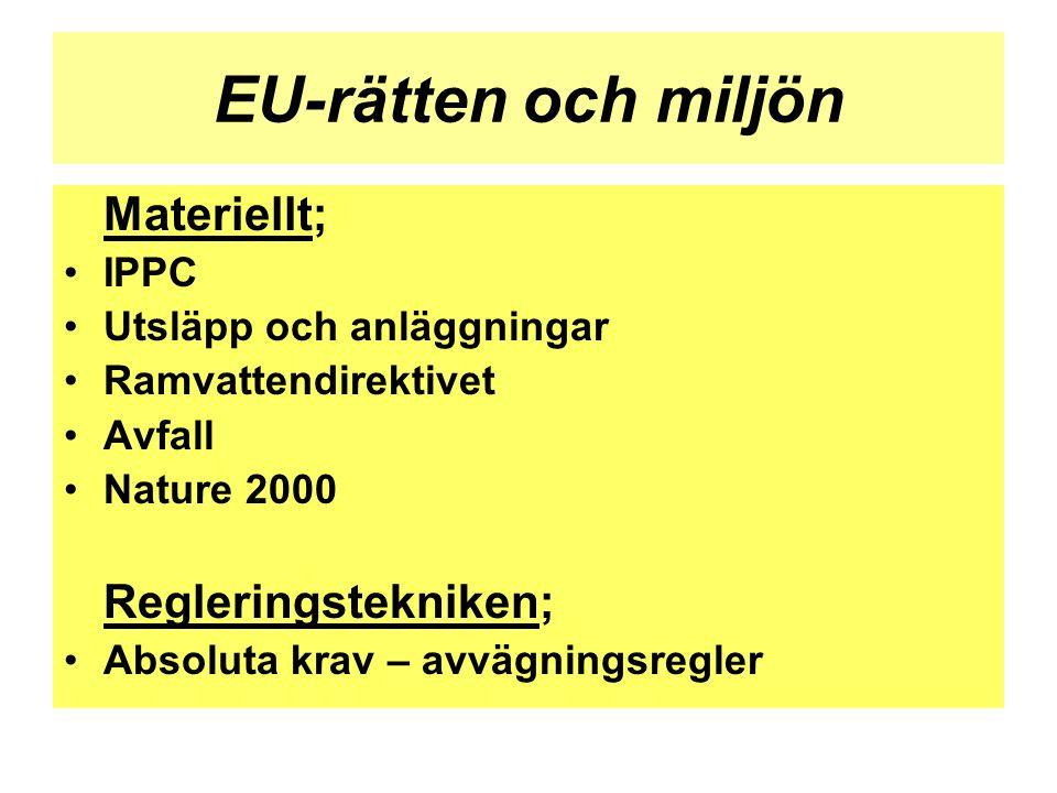 EU-rätten och miljön Materiellt; •IPPC •Utsläpp och anläggningar •Ramvattendirektivet •Avfall •Nature 2000 Regleringstekniken; •Absoluta krav – avvägn