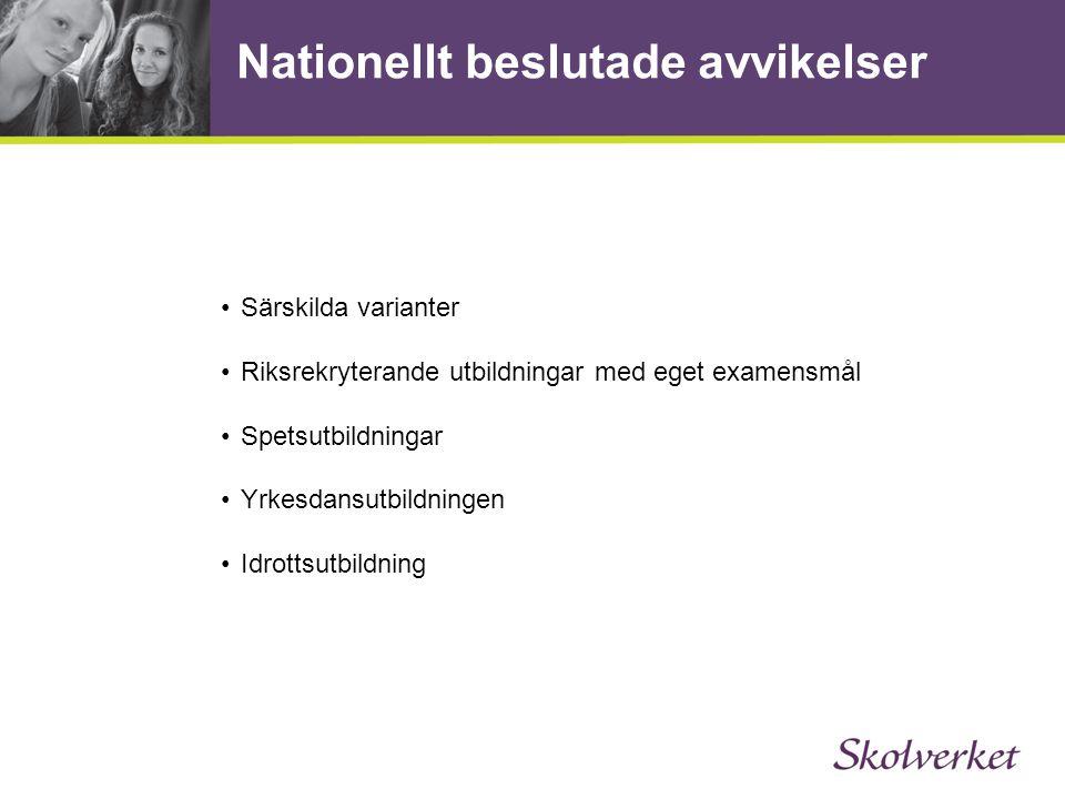 Nationellt beslutade avvikelser •Särskilda varianter •Riksrekryterande utbildningar med eget examensmål •Spetsutbildningar •Yrkesdansutbildningen •Idr