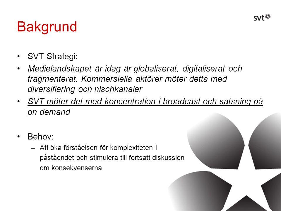 Bakgrund •SVT Strategi: •Medielandskapet är idag är globaliserat, digitaliserat och fragmenterat.