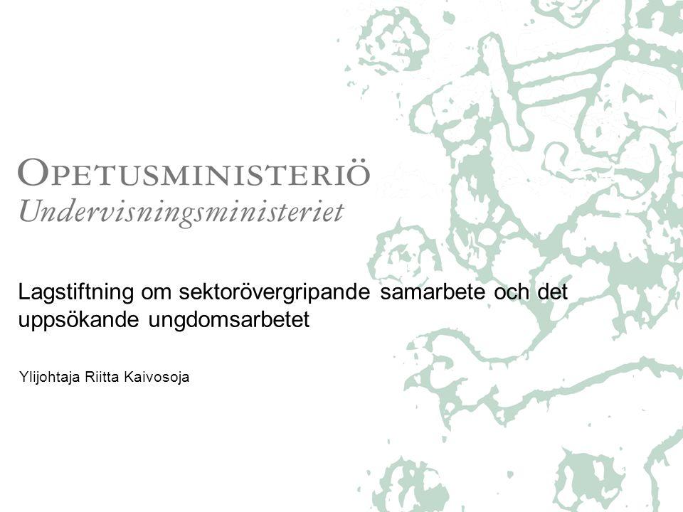 Lagstiftning om sektorövergripande samarbete och det uppsökande ungdomsarbetet Ylijohtaja Riitta Kaivosoja