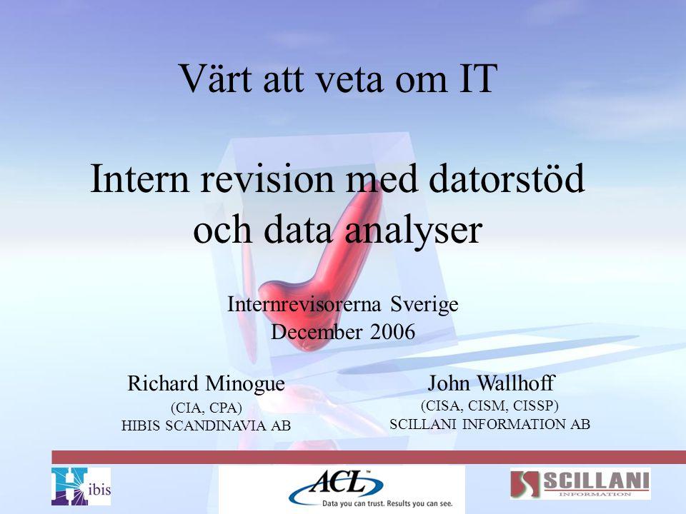 Värt att veta om IT Intern revision med datorstöd och data analyser Internrevisorerna Sverige December 2006 John Wallhoff (CISA, CISM, CISSP) SCILLANI