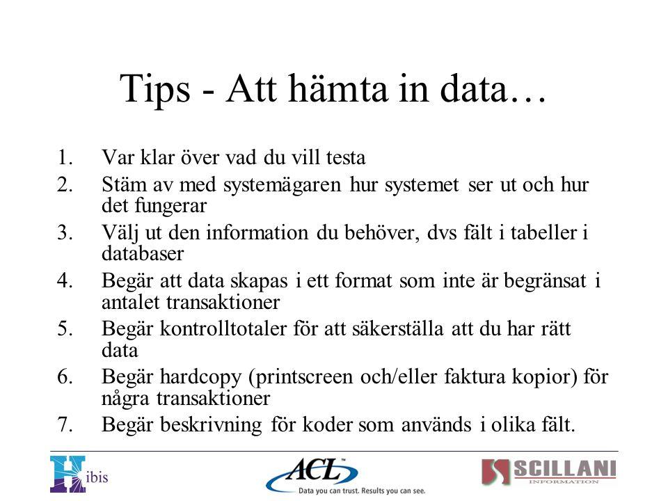 Tips - Att hämta in data… 1.Var klar över vad du vill testa 2.Stäm av med systemägaren hur systemet ser ut och hur det fungerar 3.Välj ut den informat
