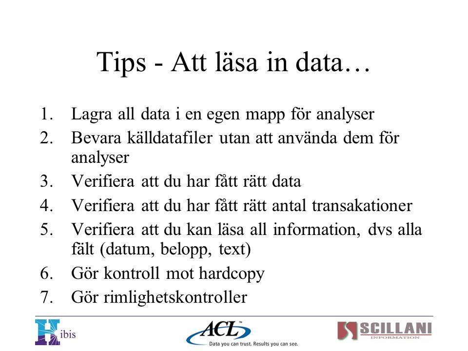 Tips - Att läsa in data… 1.Lagra all data i en egen mapp för analyser 2.Bevara källdatafiler utan att använda dem för analyser 3.Verifiera att du har