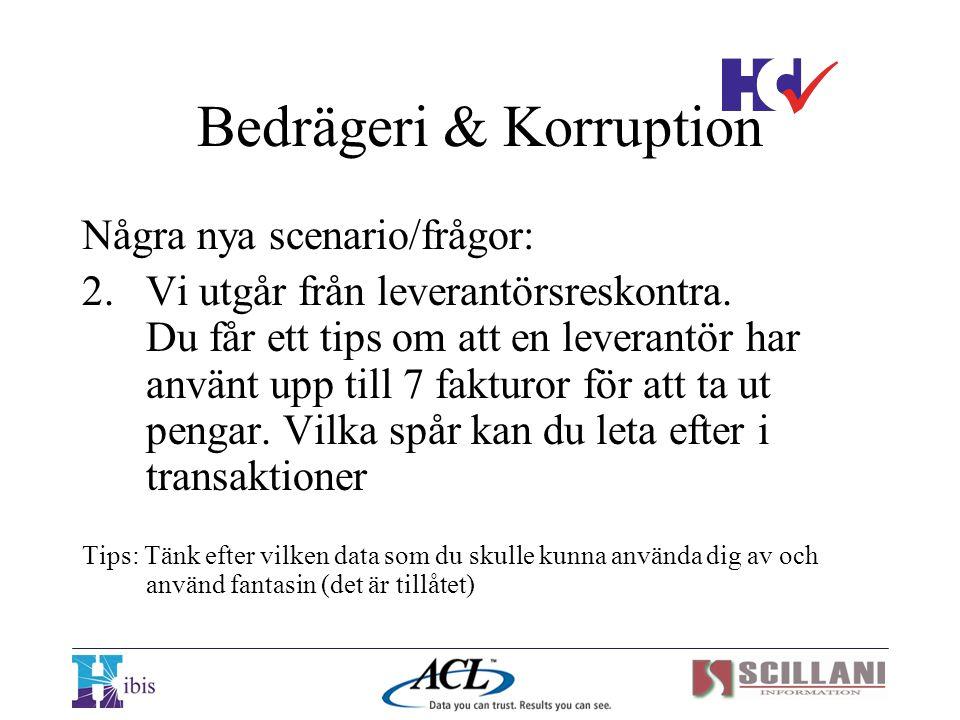 Bedrägeri & Korruption Några nya scenario/frågor: 2.Vi utgår från leverantörsreskontra. Du får ett tips om att en leverantör har använt upp till 7 fak