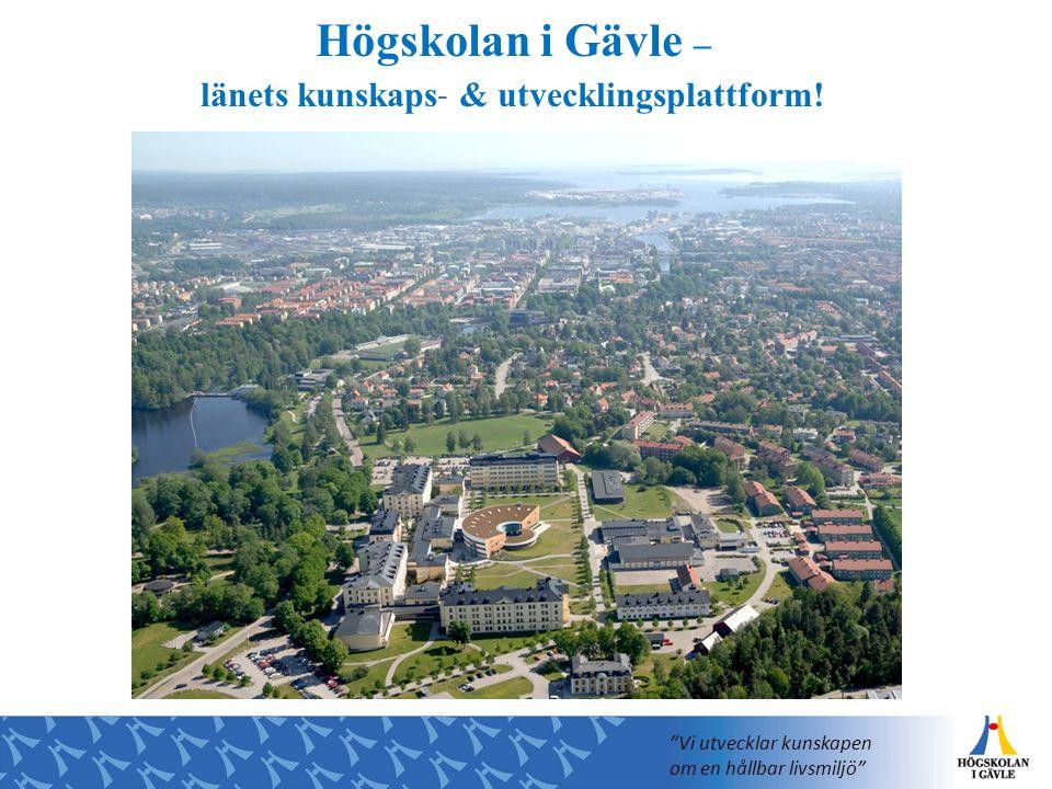 """Högskolan i Gävle – länets kunskaps - & utvecklingsplattform! """"Vi utvecklar kunskapen om en hållbar livsmiljö"""""""