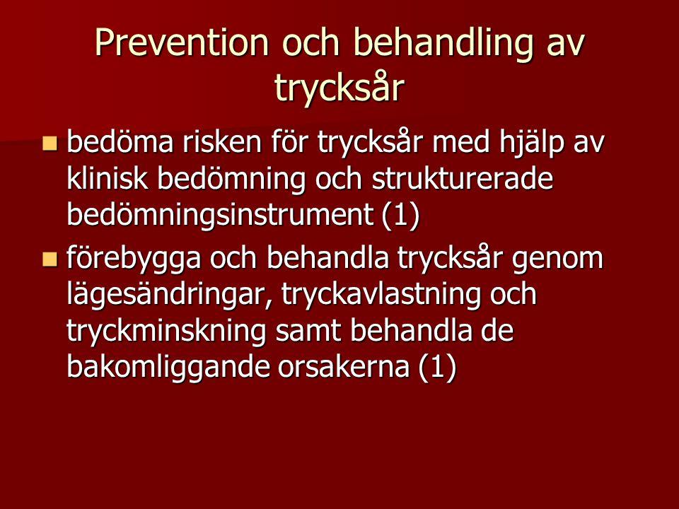 Prevention och behandling av trycksår  bedöma risken för trycksår med hjälp av klinisk bedömning och strukturerade bedömningsinstrument (1)  förebygga och behandla trycksår genom lägesändringar, tryckavlastning och tryckminskning samt behandla de bakomliggande orsakerna (1)