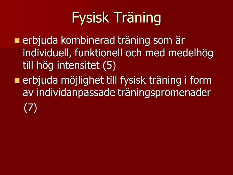 Fysisk Träning  erbjuda kombinerad träning som är individuell, funktionell och med medelhög till hög intensitet (5)  erbjuda möjlighet till fysisk träning i form av individanpassade träningspromenader (7) (7)