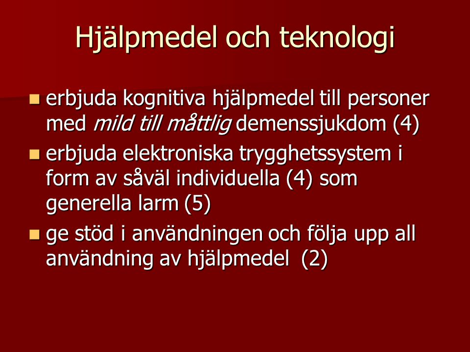 Hjälpmedel och teknologi  erbjuda kognitiva hjälpmedel till personer med mild till måttlig demenssjukdom (4)  erbjuda elektroniska trygghetssystem i form av såväl individuella (4) som generella larm (5)  ge stöd i användningen och följa upp all användning av hjälpmedel (2)