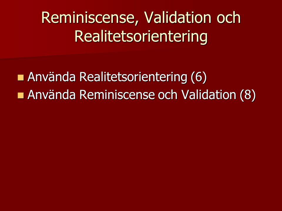 Reminiscense, Validation och Realitetsorientering  Använda Realitetsorientering (6)  Använda Reminiscense och Validation (8)