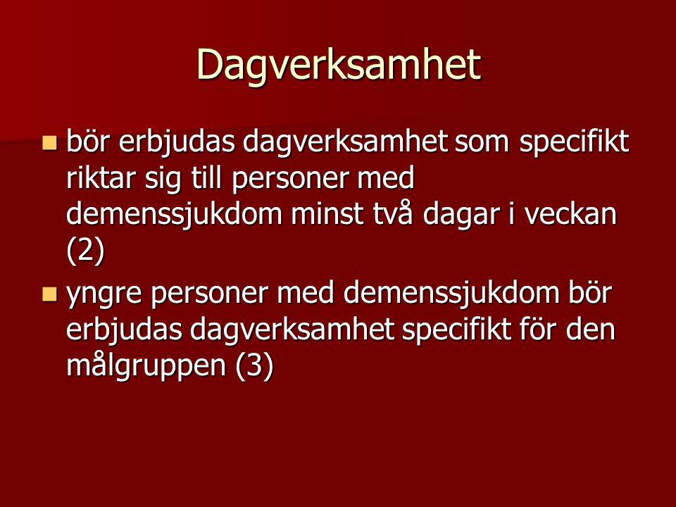 Dagverksamhet  bör erbjudas dagverksamhet som specifikt riktar sig till personer med demenssjukdom minst två dagar i veckan (2)  yngre personer med demenssjukdom bör erbjudas dagverksamhet specifikt för den målgruppen (3)
