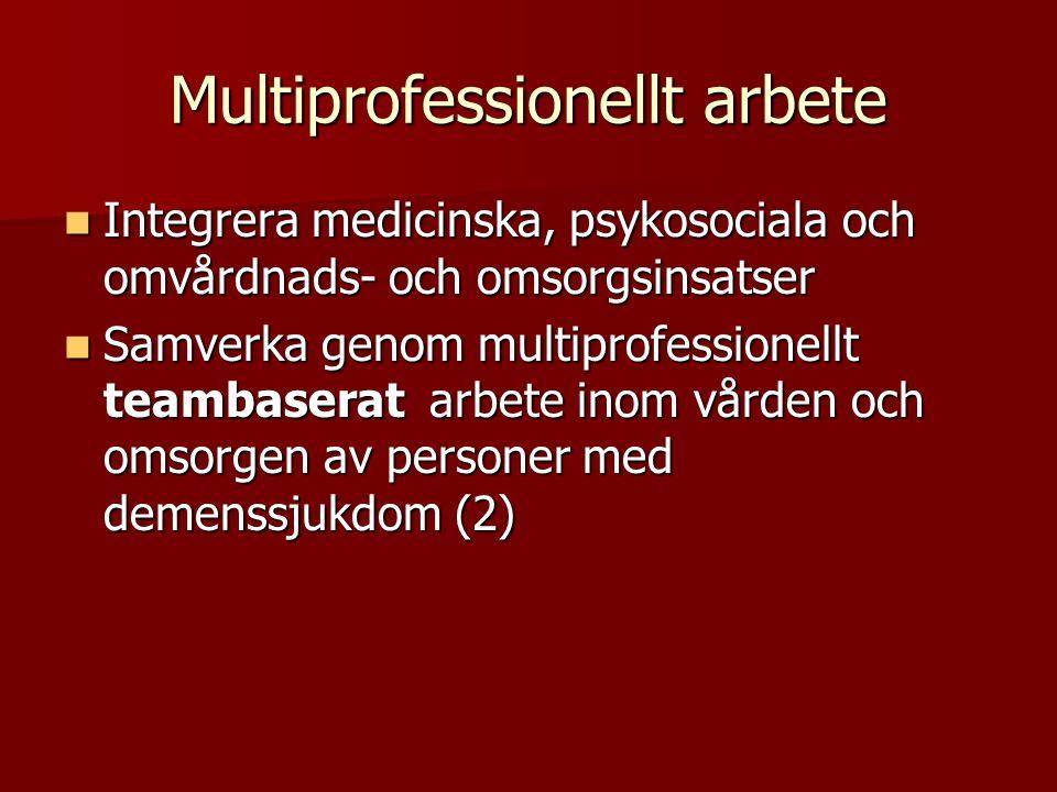 Multiprofessionellt arbete  Integrera medicinska, psykosociala och omvårdnads- och omsorgsinsatser  Samverka genom multiprofessionellt teambaserat arbete inom vården och omsorgen av personer med demenssjukdom (2)