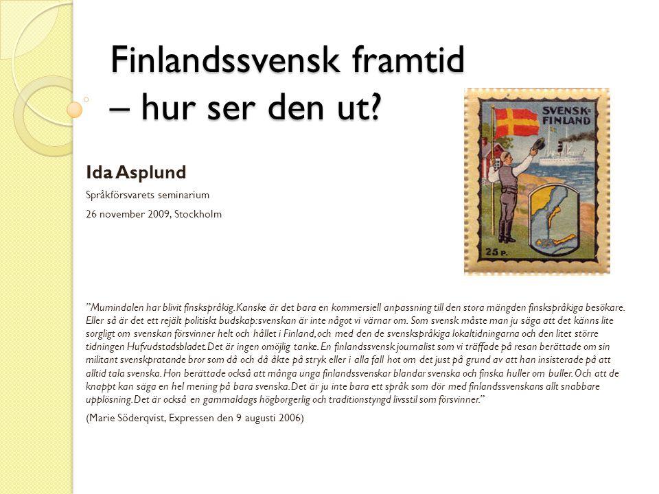 """Finlandssvensk framtid – hur ser den ut? Ida Asplund Språkförsvarets seminarium 26 november 2009, Stockholm """"Mumindalen har blivit finskspråkig. Kansk"""