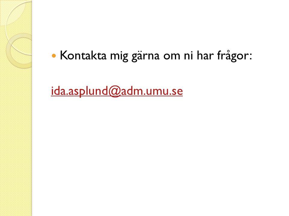  Kontakta mig gärna om ni har frågor: ida.asplund@adm.umu.se