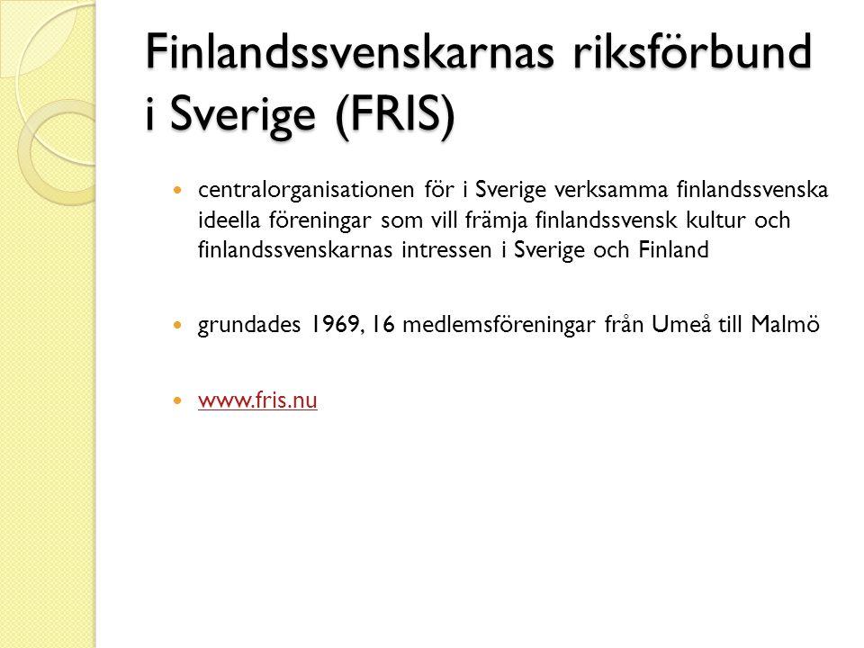 Finlandssvenskarnas riksförbund i Sverige (FRIS)  centralorganisationen för i Sverige verksamma finlandssvenska ideella föreningar som vill främja fi